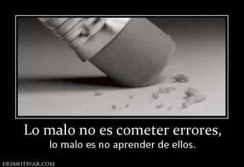 Lo malo no es cometer errores