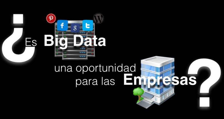 ¿Es Big Data una oportunidad para las Empresas? Pulsa en la Imagen para acceder a la presentación Resumen del Post.