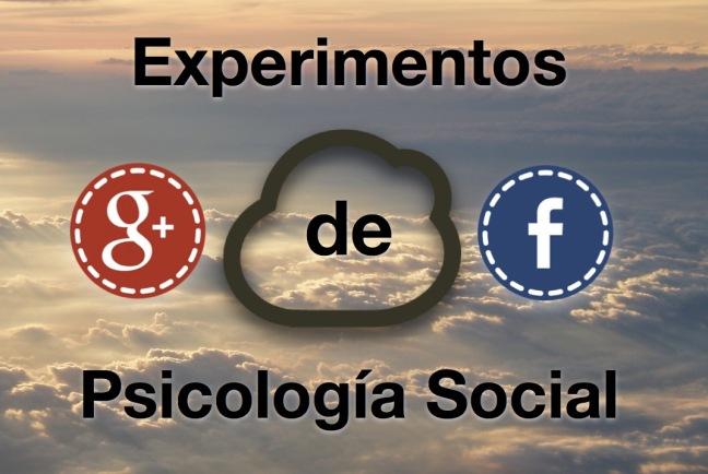Facebook, Google y Experimentos de Psicología Social