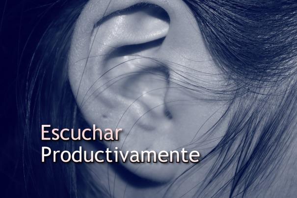 Escucha productivamente
