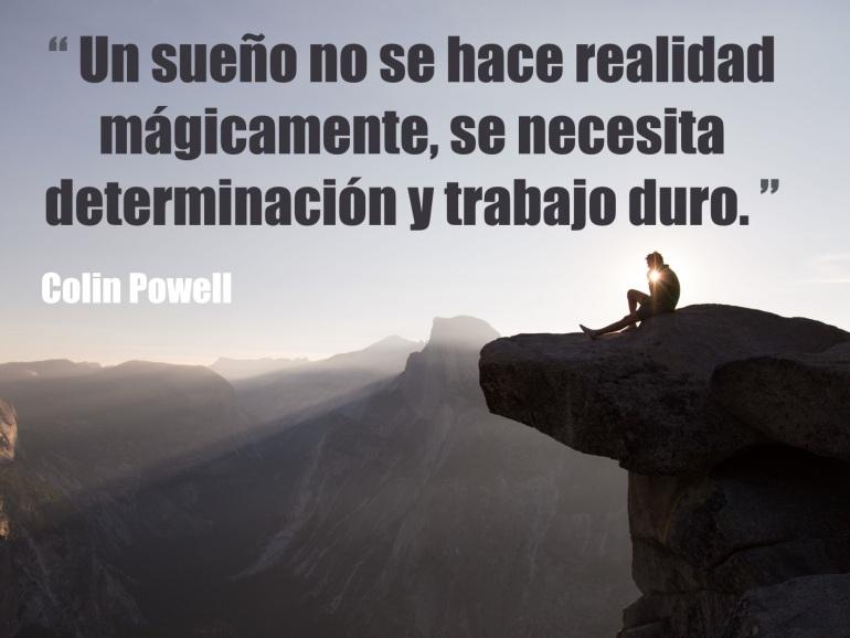 Un sueño no se hace realidad mágicamente, se necesita determinación y trabajo duro.