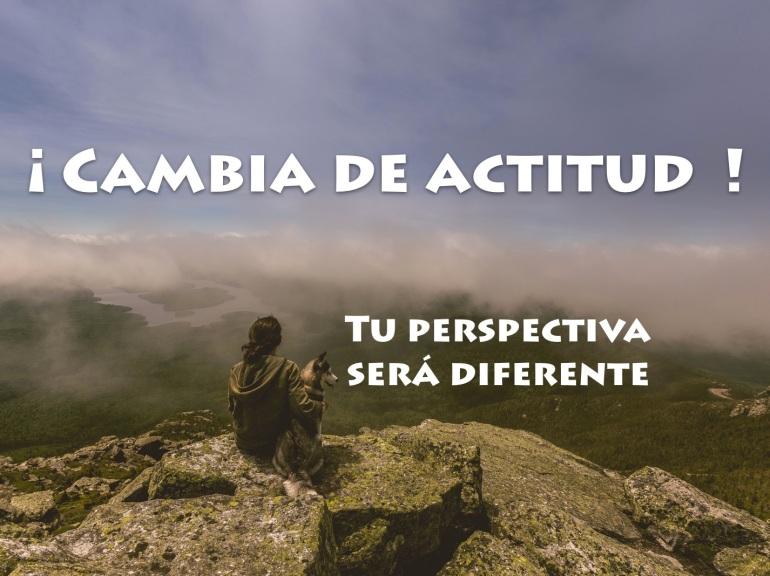 Cambia tu actitud y la perspectiva será completamente diferente. Lo único constante es el cambio, la vida es cambio