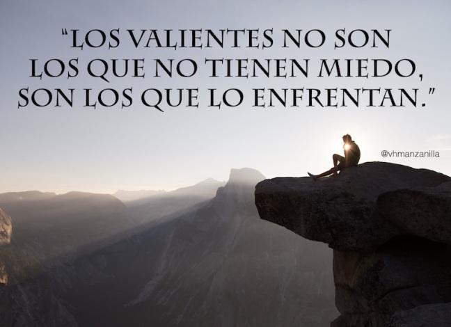 Los valientes no son los que no tienen miedo, son los que lo enfrentan.