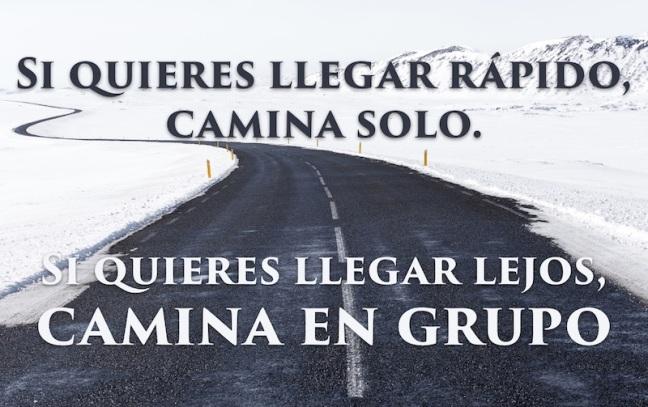Si quieres llegar rápido, camina solo. Si quieres llegar lejos, camina en grupo