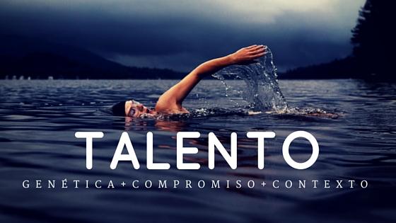 El Talento es la combinación de nuestra genética con el compromiso y esfuerzo aplicado en el contexto adecuado.