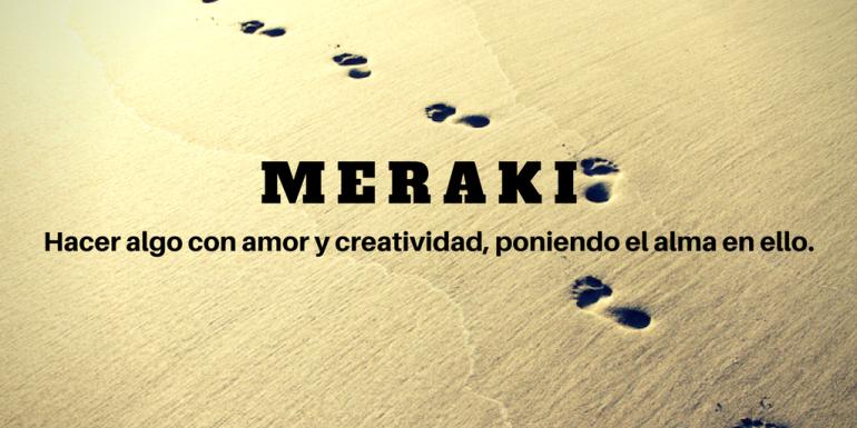 MERAKI del Griego Moderno significa: Hacer algo con amor y creatividad, poniendo el alma en ello.